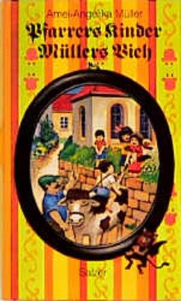 Pfarrers Kinder, Müllers Vieh. Memoiren einer unvollkommenen Pfarrfrau