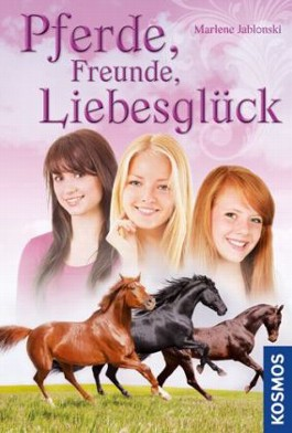 Pferde, Freunde, Liebesglück