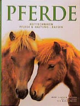 Pferde. Reittechniken, Pflege und Haltung, Rassen