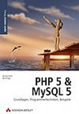 PHP 5 und MySQL 5. Grundlagen, Programmiertechniken, Beispiele