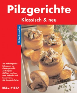 Pilzgerichte. Küchenklassiker: Klassisch & neu