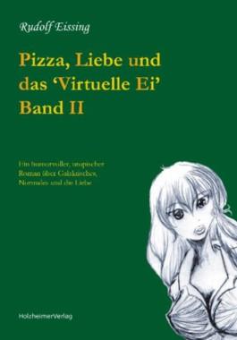 Pizza, Liebe und das 'Virtuelle Ei' Band II