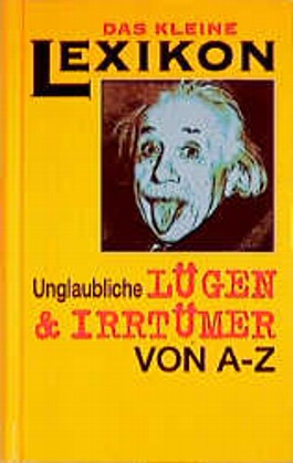 Populäre Lügen und Irrtümer von A bis Z