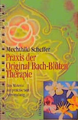 Praxis der Original Bach-Blütentherapie. Das Material zur praktischen Anwendung