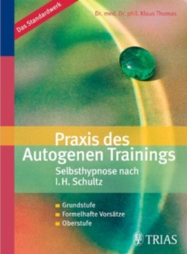Praxis des Autogenen Trainings Selbsthypnose nach I.H. Schultz