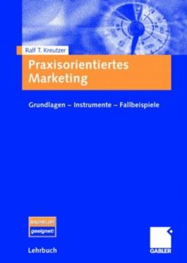 Praxisorientiertes Marketing. Grundlagen - Instrumente - Fallbeispiele