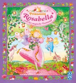Prinzessin Rosabella und der magische Feenwald