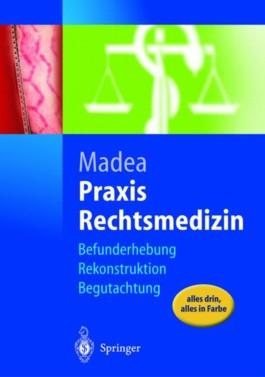 Rechtsmedizin. Befunderhebung - Rekonstruktion - Begutachtung