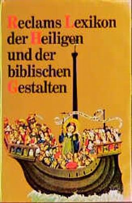 Reclams Lexikon der Heiligen und der biblischen Gestalten. Legende und Darstellung in der bildenden Kunst