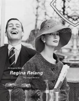Regina Relang Die elegante Welt der Mode- und Reportagefotografien/Regina Relang The Elegant World of Fashion and Reportage Photography