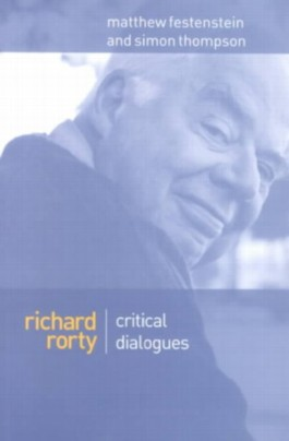 Richard Rorty Critical Dialogues