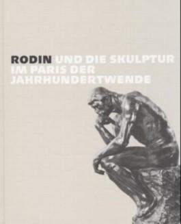 Rodin und die Skulptur im Paris der Jahrhundertwende