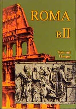 Roma B. Unterrichtswerk für Latein: Roma B. Bd II. Texte und Übungen: Bd II