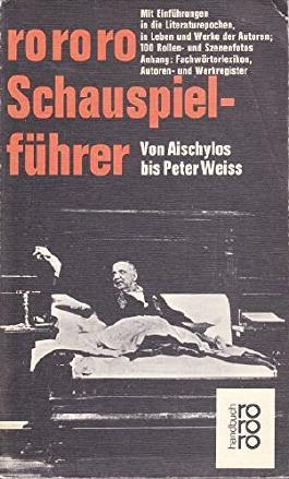 rororo Schauspielführer:  Von Aischylos bis Peter Weiss