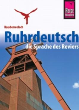 Ruhrdeutsch - Die Sprache des Ruhrgebiets / Ruhrdeutsch - die Sprache des Reviers