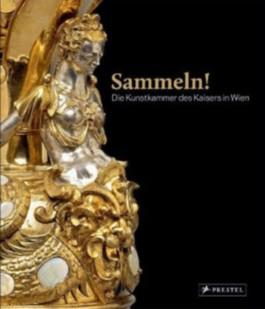 Sammeln! Die Kunstkammer des Kaisers in Wien
