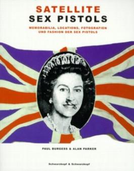 Satellite Sex Pistols. Memorabilia, Locations, Fotografien und Fashion der Sex Pistols