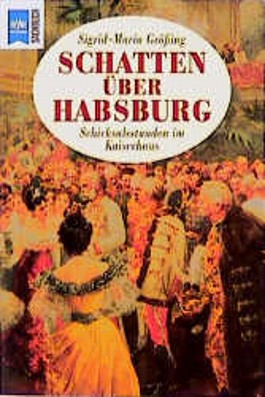 Schatten über Habsburg. Schicksalsstunden im Kaiserhaus.