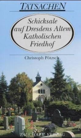 Schicksale auf Dresdens Altem Katholischen Friedhof