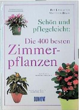 Schön und pflegeleicht, Die 400 besten Zimmerpflanzen
