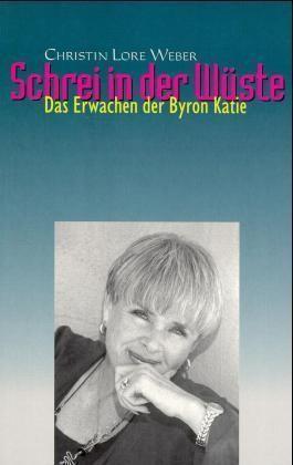 Schrei in der Wüste - das Erwachen der Byron Katie