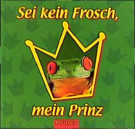 Sei kein Frosch, mein Prinz