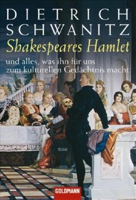 Shakespeares Hamlet - und alles, was ihn für uns zum kulturellen Gedächtnis macht