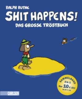 Shit happens!: Das große Tröstbuch