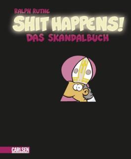 Shit happens!: Das Skandalbuch