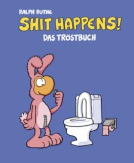 Shit happens!: Das Tröstbuch