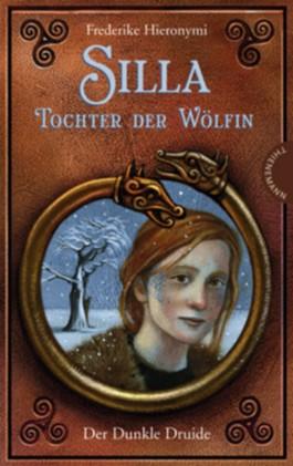 Silla – Tochter der Wölfin. Der Dunkle Druide