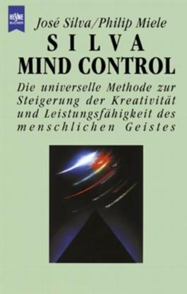 Silva Mind Control. Die universelle Methode zur Steigerung der Kreativität und Leistungsfähigkeit des menschlichen Geistes