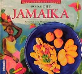 So kocht Jamaica. Eßkultur und Originalrezepte von der Antilleninsel