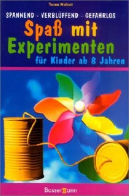 Spaß mit Experimenten für Kinder. Spannend - verblüffend - gefahrlos