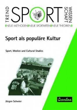 Sport als populäre Kultur. Sport, Medien und Cultural Studies