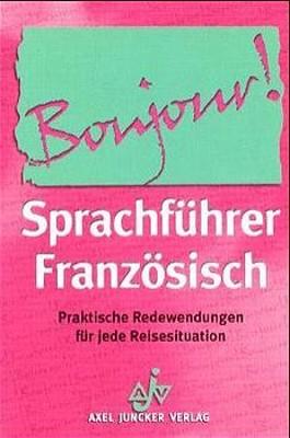 Sprachführer Französisch. Bonjour. Praktische Redewendungen für jede Reisesituation