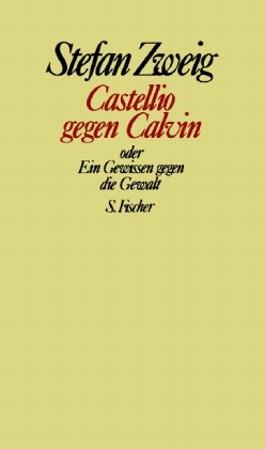 Stefan Zweig. Gesammelte Werke in Einzelbänden / Castellio gegen Calvin oder Ein Gewissen gegen die Gewalt