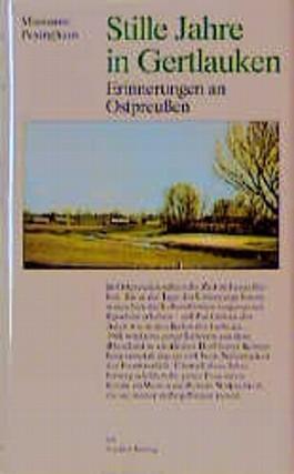 Stille Jahre in Gertlauken. Erinnerungen an Ostpreußen