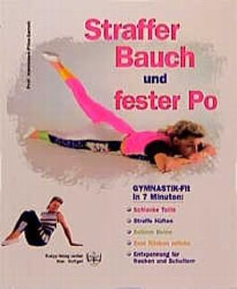 Straffer Bauch und fester Po : [Gymnastik-fit in 7 Minuten: schlanke Taille, straffe Hüften, schöne Beine, dem Rücken zuliebe, Entspannung für Nacken und Schulter].