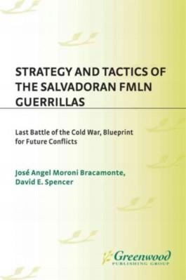 Strategy and Tactics of the Salvadoran FMLN Guerrillas