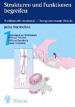 Strukturen und Funktionen begreifen. Funktionelle Anatomie - Therapierelevante Details. Band 1. Grundlagen zur Wirbelsäule, HWS und Schädel, BWS und Brustkorb. Obere Extremität.