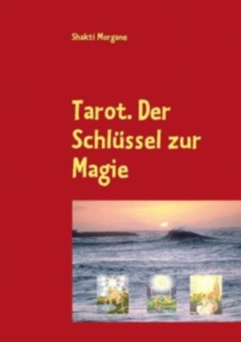 Tarot. Der Schlüssel zur Magie