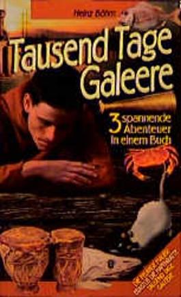 Tausend Tage Galeere. 3 spannende Abenteuer in einem Buch