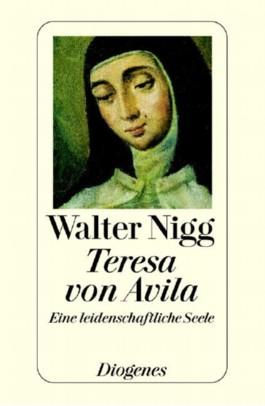 Teresa von Avila. Eine leidenschaftliche Seele.