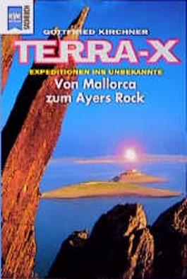 Terra- X Expeditionen ins Unbekannte. Von Mallorca zum Ayers Rock.