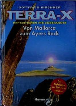 TERRA X. Expeditionen ins Unbekannte. Von Mallorca bis zum Ayers Rock