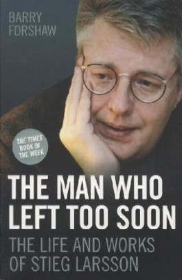 The Man Who Left Too Soon - the Life and Works of Stieg Larsson