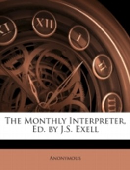 The Monthly Interpreter, Ed. by J.S. Exell