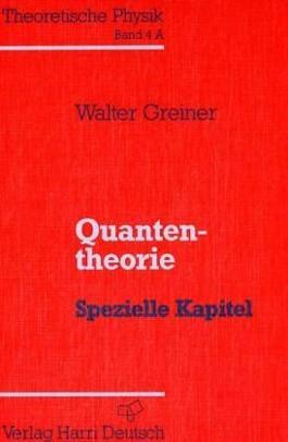 Theoretische Physik. Ein Lehr- und Übungstext für Anfangssemester (Band 1-4) und Fortgeschrittene (ab Band 5 und Ergänzungsbände) / Quantentheorie - Spezielle Kapitel