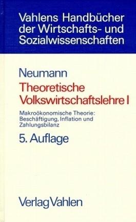 Theoretische Volkswirtschaftslehre Bd. 1: Makroökonomische Theorie: Beschäftigung, Inflation und Zahlungsbilanz
